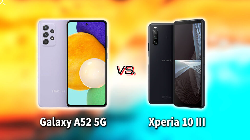 「Galaxy A52 5G」と「Xperia 10 III」の違いを比較:どっちを買う?